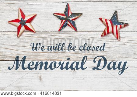We Will Be Closed Memorial Day Sign With Retro American Usa Flag Stars On Weathered Wood