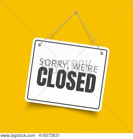 Sorry, We Are Closed Square Sign. Vector Signboard Isolated On Yellow Background.