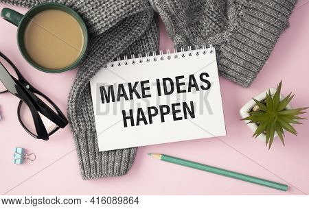 Make Ideas Happen Text Written On A Paper With Pencils On The Desk In The Office