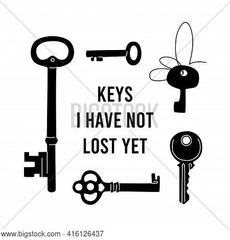 Keys I Have Not Lost Yet. Vector Phrase Surrounded By Keys Silhouettes Isolated On White Background.
