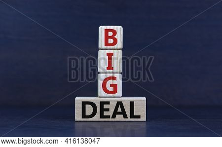 Big Deal Symbol. Concept Words 'big Deal' On Wooden Cubes And Block On A Beautiful Grey Background,