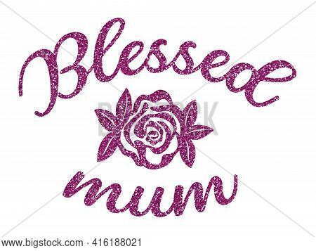 Mothers Day. Phrase Blessed Mother In Pink With Rose Flower.