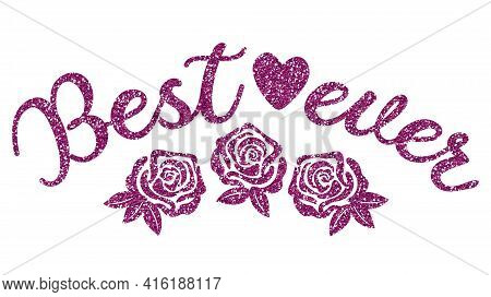 Pink Glitter Phrase Best Of All With Three Roses. Sublimation Greeting Or Decoration