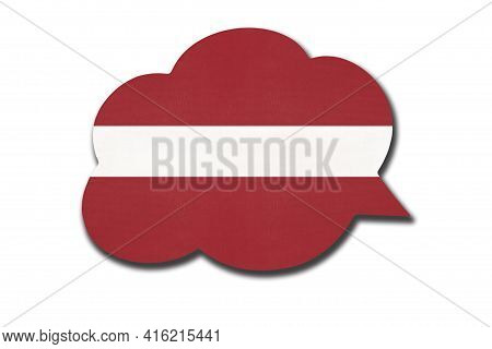 3d Speech Bubble With Latvia National Flag Isolated On White Background. Speak And Learn Latvian Lan