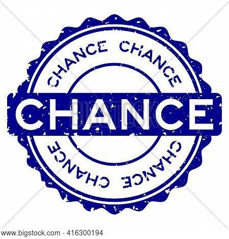 Grunge Blue Chance Word Round Rubber Seal Stamp On White Background