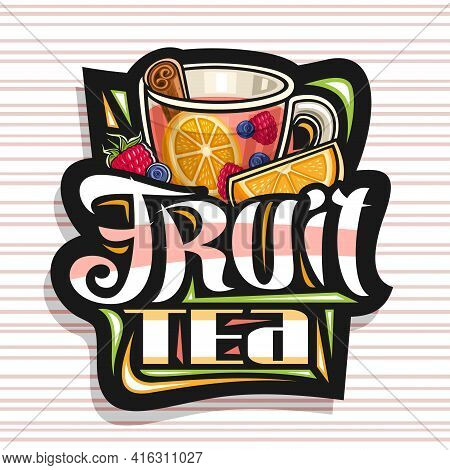Vector Logo For Fruit Tea, Dark Decorative Sign With Illustration Of Transparent Tea Cup With Cinnam