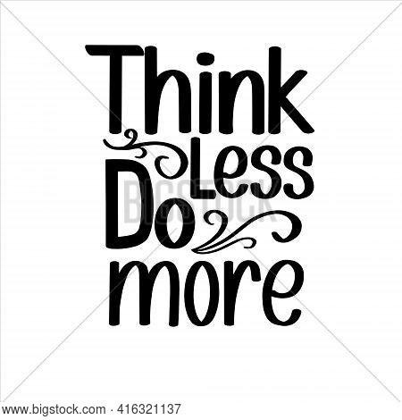 Think Less Do More Hand Lettering Phrase, Vector Typography Illustration For Photo Overlays, Greetin