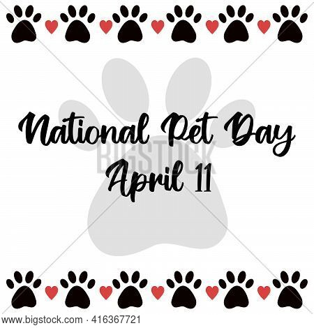 National Pet Day At April 11 Greeting Card With Text, Banner, Post, Template With Pet Paw Icon Borde