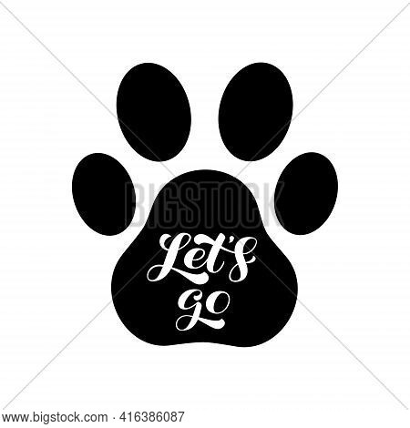 Let's Go Lettering On A Dog Footprint. Vector Stock Illustration For Card Or Poster