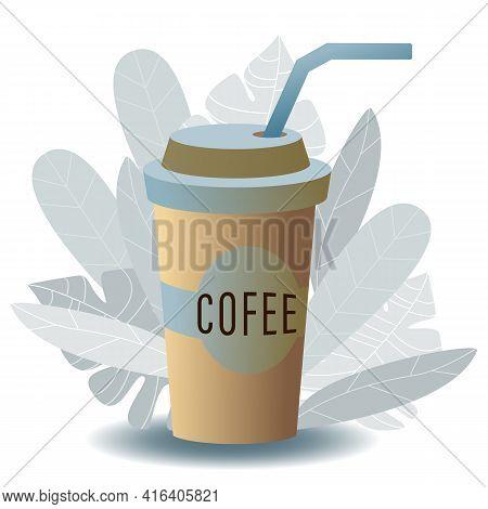 Take Away Coffee Cup. Tea To Go. Modern Vector Flat Cartoon Illustration. Tropical Leaves. Editable