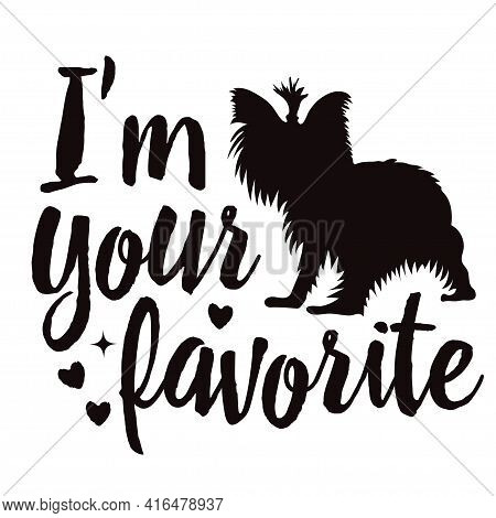 Phrase With Dog I'm Your Favorite Dog. Stencil Or Sublimation To Apply To Your Products