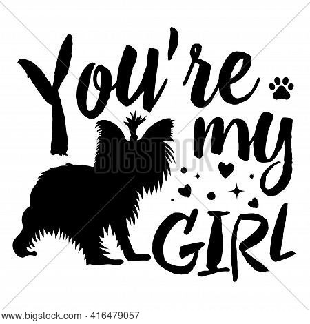 You're My Girl. Stencil Or Sublimation To Apply To Your Products. Motivational Phrase With Funny Dog