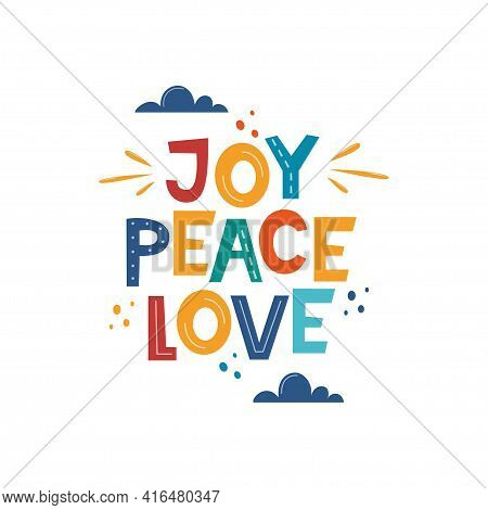 Joy Peace Love. Hand Drawn Motivation Lettering Phrase For Poster, Logo, Greeting Card, Banner, Cute