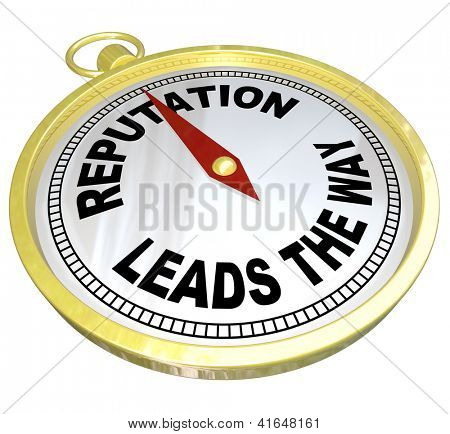 A gold compass with the words Reputation Leads the Way to symbolize trustworthiness, credibility and popularity -- important traits for a leader poster