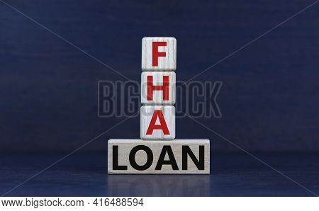 Fha Loan Symbol. Wooden Cubes And Block With Words Fha Loan, Federal Housing Administration. Beautif