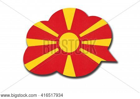 3d Speech Bubble With North Macedonia National Flag Isolated On White Background. Speak And Learn Ma