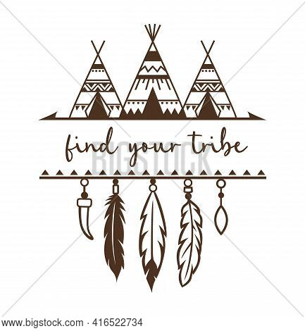 Indian Teepee. Native American Sign. Wigwam Vector Silhouette With Inspirational Quote. Tribal, Boho