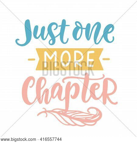 Just One More Chapter. Book Quote Lettering Phrase