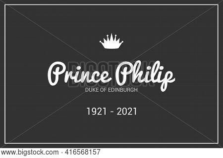 London, Uk - April 12, 2021: Prince Philip Typography Famous Name , Duke Of Edinburgh. Typography