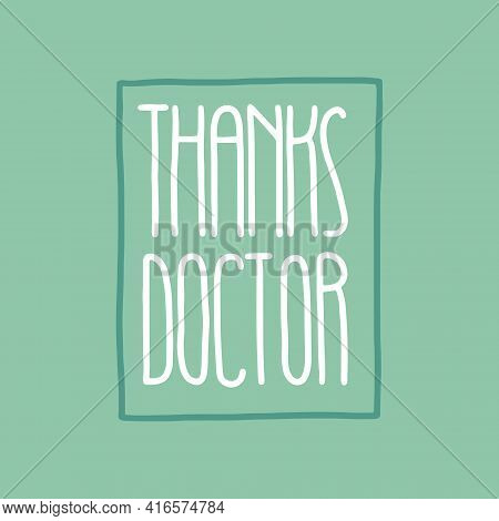 Lettering Thanks Doctor. Greeting Card For Sincere And Dedicated Work.