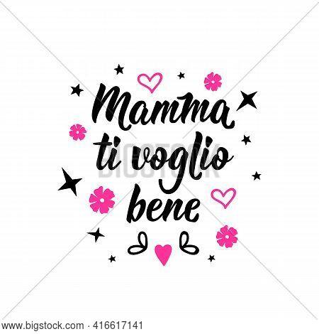 Translation From Italian: Mom, I Love You. Lettering. Ink Illustration. Modern Brush Calligraphy Iso