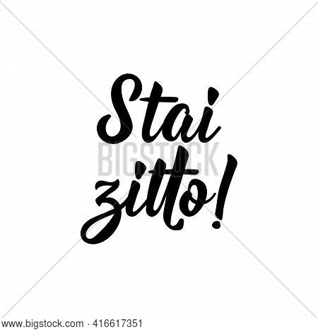 Stai Zitto. Translation From Italian: Shut Up. Lettering. Ink Illustration. Modern Brush Calligraphy