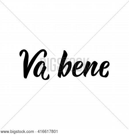Va Bene. Translation From Italian: Okay. Lettering. Ink Illustration. Modern Brush Calligraphy Isola