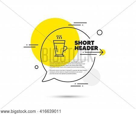 Latte Line Icon. Speech Bubble Vector Concept. Hot Coffee Or Tea Sign. Fresh Beverage Symbol. Latte