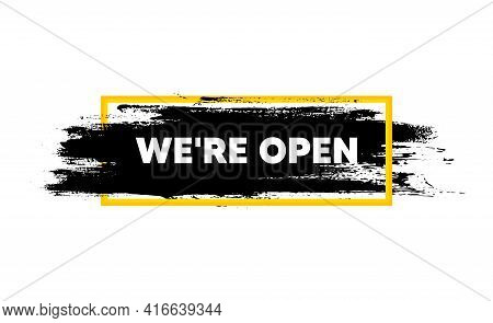 Were Open. Paint Brush Stroke In Box Frame. Promotion New Business Sign. Welcome Advertising Symbol.