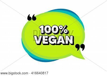 100 Percent Vegan. Speech Bubble Banner With Quotes. Organic Bio Food Sign. Vegetarian Product Symbo