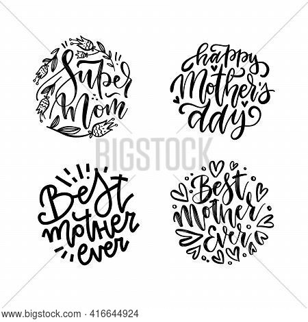 Set Of Lettering Mother Quotes In Round Shapes. Super Mom, Best Mother Ever, Mother S Day Lettering