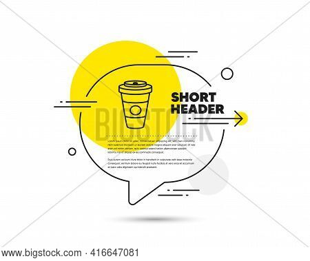 Takeaway Coffee Or Tea Line Icon. Speech Bubble Vector Concept. Hot Drink Sign. Beverage Symbol. Tak