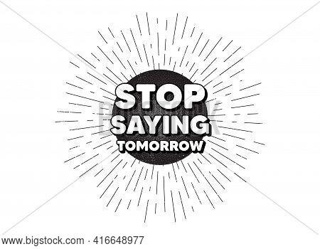 Stop Saying Tomorrow Motivation Message. Vintage Star Burst Banner. Motivational Slogan. Inspiration