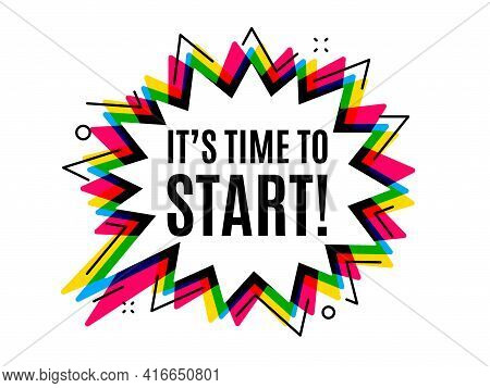 Its Time To Start. Speech Bubble Vector Banner. Special Offer Sign. Advertising Discounts Symbol. Th
