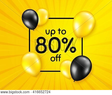 Up To 80 Percent Off Sale. Balloon Party Banner With Frame Box. Discount Offer Price Sign. Special O