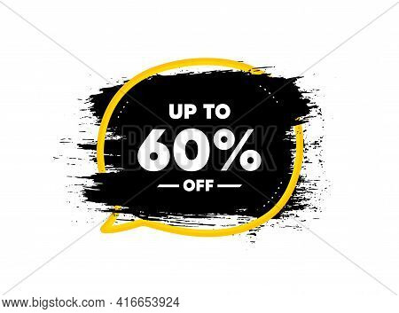 Up To 60 Percent Off Sale. Paint Brush Stroke In Speech Bubble Frame. Discount Offer Price Sign. Spe