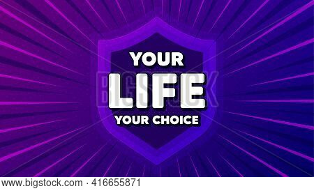 Your Life Your Choice Motivation Quote. Protect Shield Background. Motivational Slogan. Inspiration
