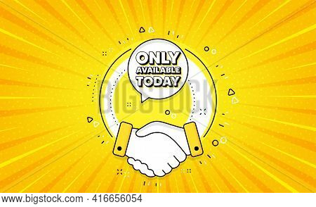 Only Available Today. Yellow Vector Button With Handshake. Special Offer Price Sign. Advertising Dis