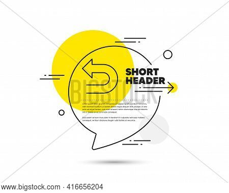 Undo Arrow Line Icon. Speech Bubble Vector Concept. Left Turn Direction Symbol. Navigation Pointer S