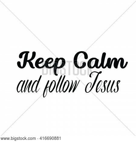 Keep Calm And Follow Jesus, Christian Faith, Typography For Print Or Use As Poster, Card, Flyer Or T