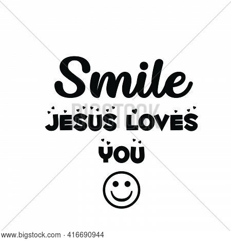 Smile, Jesus Loves You, Christian Faith, Typography For Print Or Use As Poster, Card, Flyer Or T Shi