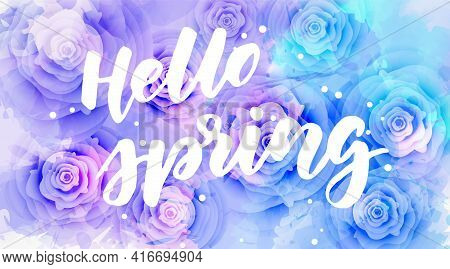 Hello Spring - Handwritten Modern Calligraphy Inspirational Text On Multicolored Watercolor Floral B