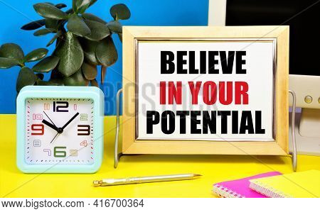 Believe In Your Potential. Motivational Text Inscription For Inspiration In The Notebook Of Planning