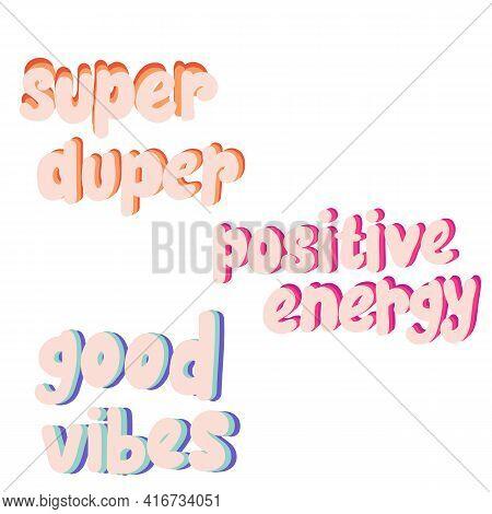 Cute Slogan Text Design, Super Duper, Positive Energy, Good Vibes,