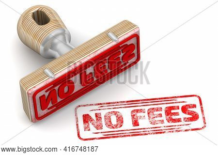 No Fees. The Stamp And An Imprint. Rubber Stamp And Red Imprint No Fees On White Surface. 3d Illustr