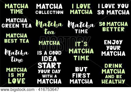 Matcha Lettering Set - Vector Illustration Isolated On Black Background. Handwritten Lettering, Posi