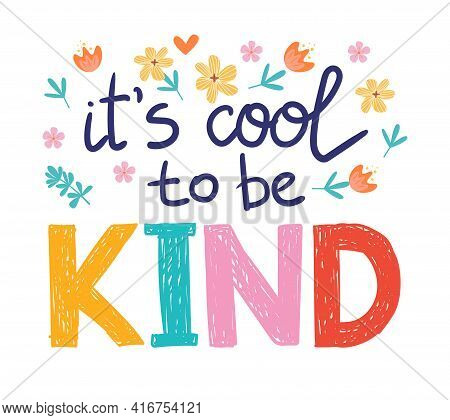 Its Cool To Be Kind - Vector Lettering, Motivational Phrase, Positive Emotions. Slogan, Phrase Or Qu
