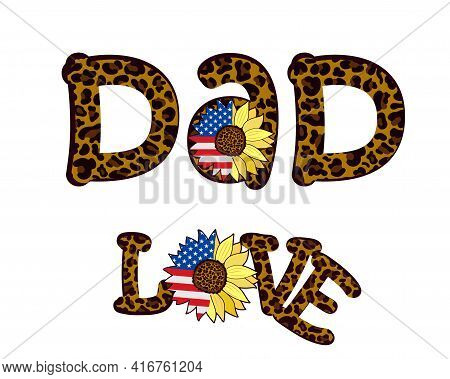 The Words Dad And Love With A Leopard Print And Decorated With A Sunflower Flower With The Us Flag.