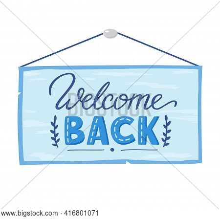 Welcome Back Lettering On Door Plaque. Welcome Back Hanging Sign Board. Concept For Welcoming Home.