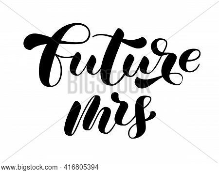 Future Mrs Brush Lettering For Bridal Shirt. Quote For Banner Or Poster. Vector Stock Illustration